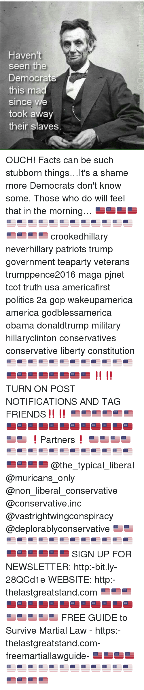 martial law: Haven't  seen the  Democrat  this ma  Since we  took away  their slaves OUCH! Facts can be such stubborn things…It's a shame more Democrats don't know some. Those who do will feel that in the morning… 🇺🇸🇺🇸🇺🇸🇺🇸🇺🇸🇺🇸🇺🇸🇺🇸🇺🇸🇺🇸🇺🇸🇺🇸🇺🇸🇺🇸🇺🇸🇺🇸🇺🇸🇺🇸🇺🇸🇺🇸 crookedhillary neverhillary patriots trump government teaparty veterans trumppence2016 maga pjnet tcot truth usa americafirst politics 2a gop wakeupamerica america godblessamerica obama donaldtrump military hillaryclinton conservatives conservative liberty constitution 🇺🇸🇺🇸🇺🇸🇺🇸🇺🇸🇺🇸🇺🇸🇺🇸🇺🇸🇺🇸🇺🇸🇺🇸🇺🇸🇺🇸🇺🇸🇺🇸🇺🇸🇺🇸🇺🇸🇺🇸 ‼️‼️TURN ON POST NOTIFICATIONS AND TAG FRIENDS‼️‼️ 🇺🇸🇺🇸🇺🇸🇺🇸🇺🇸🇺🇸🇺🇸🇺🇸🇺🇸🇺🇸🇺🇸🇺🇸🇺🇸🇺🇸🇺🇸🇺🇸🇺🇸🇺🇸🇺🇸🇺🇸 ❗️Partners❗️ 🇺🇸🇺🇸🇺🇸🇺🇸🇺🇸🇺🇸🇺🇸🇺🇸🇺🇸🇺🇸🇺🇸🇺🇸🇺🇸🇺🇸🇺🇸🇺🇸🇺🇸🇺🇸🇺🇸🇺🇸 @the_typical_liberal @muricans_only @non_liberal_conservative @conservative.inc @vastrightwingconspiracy @deplorablyconservative 🇺🇸🇺🇸🇺🇸🇺🇸🇺🇸🇺🇸🇺🇸🇺🇸🇺🇸🇺🇸🇺🇸🇺🇸🇺🇸🇺🇸🇺🇸🇺🇸🇺🇸🇺🇸🇺🇸🇺🇸 SIGN UP FOR NEWSLETTER: http:-bit.ly-28QCd1e WEBSITE: http:-thelastgreatstand.com 🇺🇸🇺🇸🇺🇸🇺🇸🇺🇸🇺🇸🇺🇸🇺🇸🇺🇸🇺🇸🇺🇸🇺🇸🇺🇸🇺🇸🇺🇸🇺🇸🇺🇸🇺🇸🇺🇸🇺🇸 FREE GUIDE to Survive Martial Law - https:-thelastgreatstand.com-freemartiallawguide- 🇺🇸🇺🇸🇺🇸🇺🇸🇺🇸🇺🇸🇺🇸🇺🇸🇺🇸🇺🇸🇺🇸🇺🇸🇺🇸🇺🇸🇺🇸🇺🇸🇺🇸🇺🇸🇺🇸🇺🇸