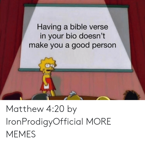 Dank, Memes, and Target: Having a bible verse  in your bio doesn't  make you a good person Matthew 4:20 by IronProdigyOfficial MORE MEMES