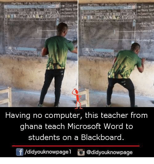 Microsoft Word: Having no computer, this teacher from  ghana teach Microsoft Word to  students on a Blackboard  f/didyouknowpagel@didyouknowpage