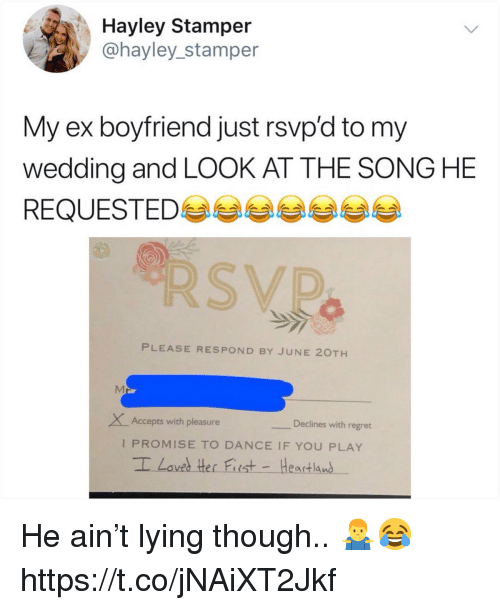 Regret, Wedding, and Boyfriend: Hayley Stampeir  @hayley_stamper  My ex boyfriend just rsvpd to my  wedding and LOOK AT THE SONG HE  REQUESTED부부eesee  SVD  PLEASE RESPOND BY JUNE 20TH  XAccepts with pleasure  Declines with regret  I PROMISE TO DANCE IF YOU PLAY  I Loved ther Fiest - Heartlans He ain't lying though.. 🤷♂️😂 https://t.co/jNAiXT2Jkf