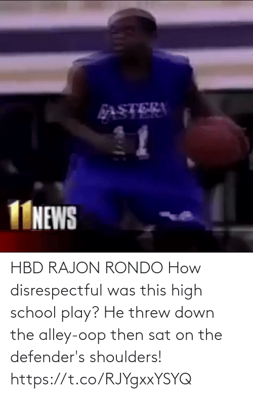 School: HBD RAJON RONDO How disrespectful was this high school play? He threw down the alley-oop then sat on the defender's shoulders!  https://t.co/RJYgxxYSYQ
