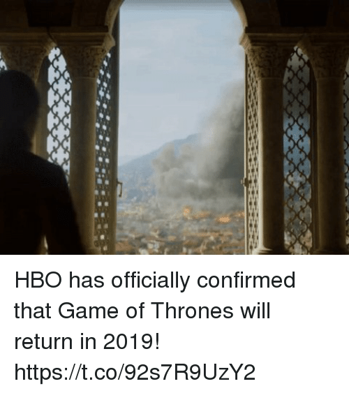 Game of Thrones, Hbo, and Memes: HBO has officially confirmed that Game of Thrones will return in 2019! https://t.co/92s7R9UzY2
