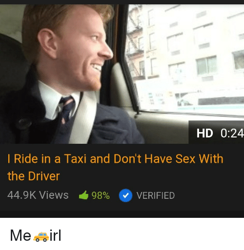 Sex, Taxi, and Driver: HD 0:24  I Ride in a Taxi and Don't Have Sex With  the Driver  44.9K Views 98% VERIFIED Me🚕irl
