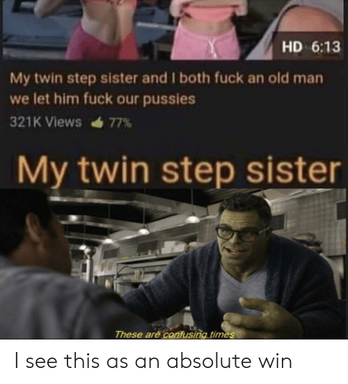 Old Man, Fuck, and Old: HD 6:13  My twin step sister and I both fuck an old man  we let him fuck our pussies  321K Views 77%  My twin step sister  These are confusing times I see this as an absolute win