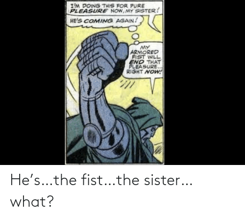 sister: He's…the fist…the sister…what?