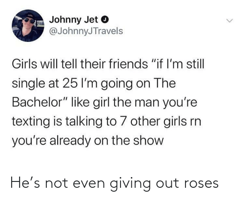 Even: He's not even giving out roses