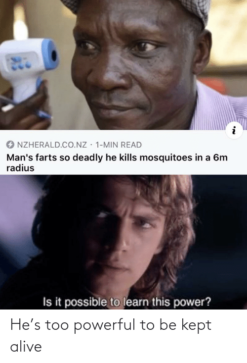 Kept Alive: He's too powerful to be kept alive