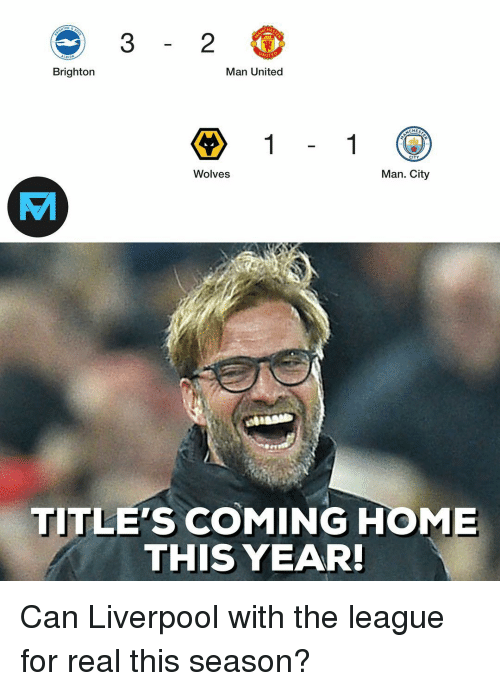 Memes, Liverpool F.C., and Home: HE  2  NITE  Man United  Brighton  CHES  CITY  Wolves  Man. City  TITLE'S COMING HOME  THIS YEAR Can Liverpool with the league for real this season?