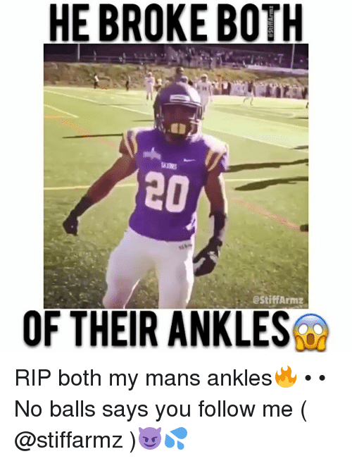 Memes, 🤖, and Following: HE BROKE BOTH  estiff Armz  OF THEIR ANKLES RIP both my mans ankles🔥 • • No balls says you follow me ( @stiffarmz )😈💦