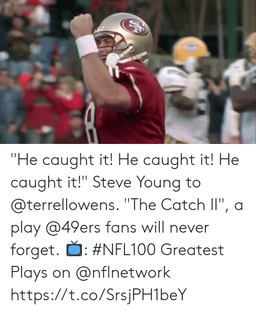 "San Francisco 49ers, Memes, and Never: ""He caught it! He caught it! He caught it!""  Steve Young to @terrellowens. ""The Catch II"", a play @49ers fans will never forget.  📺: #NFL100 Greatest Plays on @nflnetwork https://t.co/SrsjPH1beY"