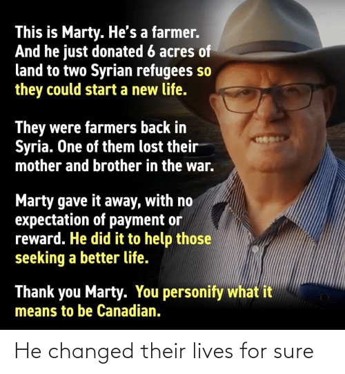 Their Lives: He changed their lives for sure