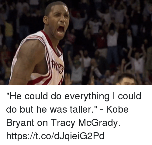 """Kobe Bryant, Memes, and Kobe: """"He could do everything I could do but he was taller."""" - Kobe Bryant on Tracy McGrady. https://t.co/dJqieiG2Pd"""