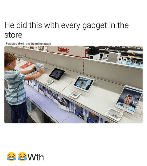Memes, Tablets, and 🤖: He did this with every gadget in the  store  Featured @will ent the million page  Tablets 😂😂Wth