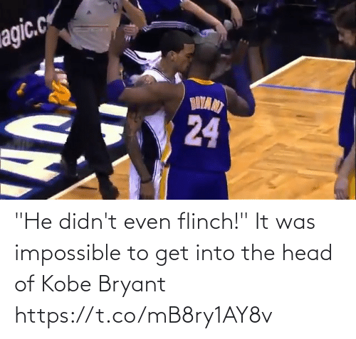 "Didnt: ""He didn't even flinch!""  It was impossible to get into the head of Kobe Bryant https://t.co/mB8ry1AY8v"