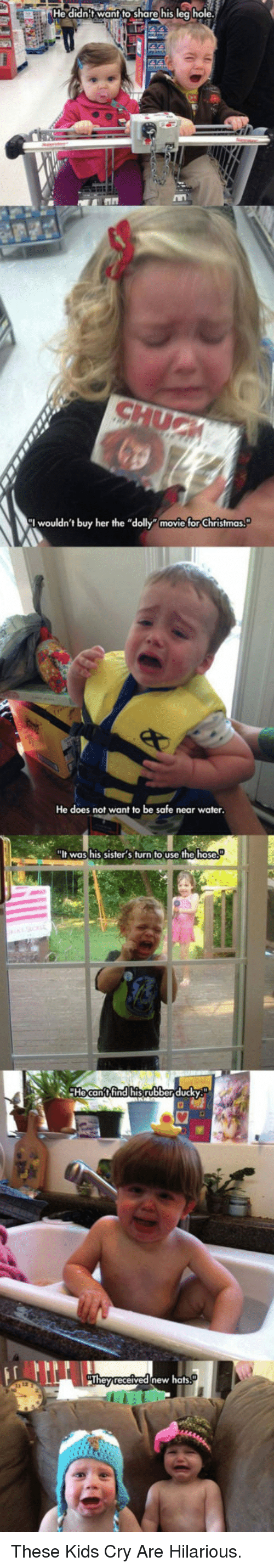 """Christmas, Kids, and Movie: He didnt wantto share his leg hole  I wouldn't buy her the """"dolly movie for Christmas  He does not want to be safe near water  aIt was his sister s turn to use the hose  Hecantfind hisrubber ducky  STI  d-new hats <p>These Kids Cry Are Hilarious.</p>"""
