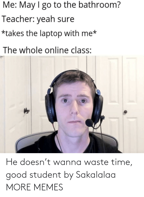 wanna: He doesn't wanna waste time, good student by Sakalalaa MORE MEMES