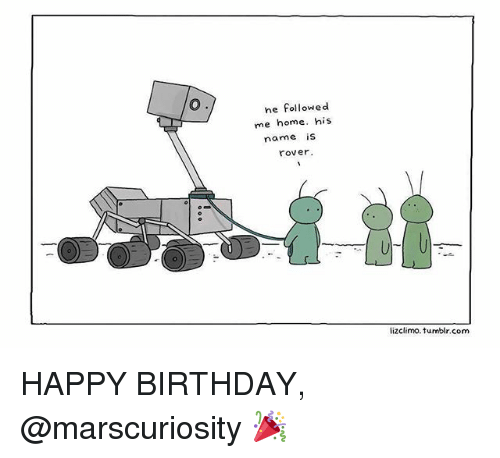 Lizclimo Tumblr: he followed  me home. his  name is  rover  lizclimo. tumblr.com HAPPY BIRTHDAY, @marscuriosity 🎉