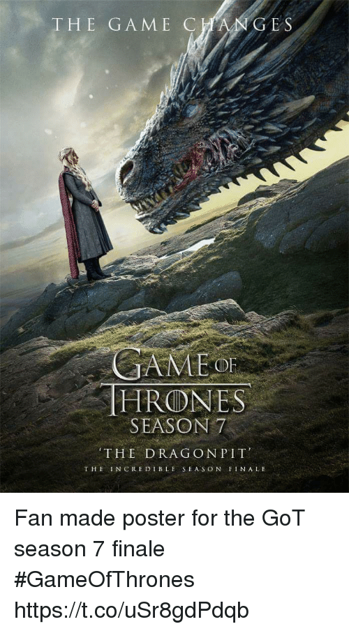 Memes, Game, and The Incredible: HE GAME CC  E S  OF  HRONES  SEASON7  THE DRAG ONPIT  THE INCREDIBLE SEAS ON FINALE Fan made poster for the GoT season 7 finale #GameOfThrones https://t.co/uSr8gdPdqb