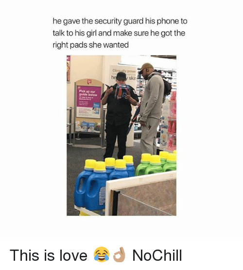 Funny, Love, and Phone: he gave the security guard his phone to  talk to his girl and make sure he got the  right pads she wantec  Clinically proven  he  skin  Pick up our  guide below This is love 😂👌🏽 NoChill