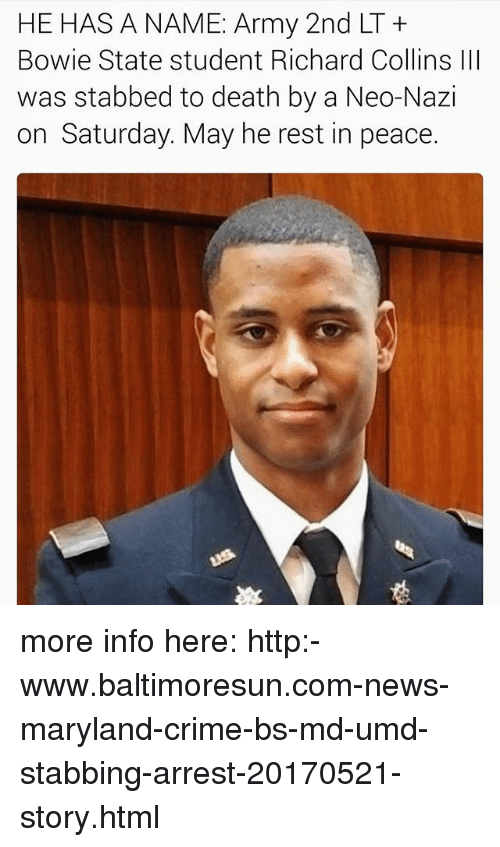 Crime, News, and Army: HE HAS A NAME: Army 2nd LT  Bowie State student Richard Collins lll  was stabbed to death by a Neo-Nazi  on Saturday. May he rest in peace. more info here: http:-www.baltimoresun.com-news-maryland-crime-bs-md-umd-stabbing-arrest-20170521-story.html