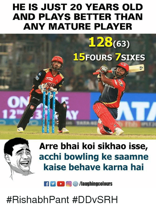 karna: HE IS JUST 20 YEARS OLD  AND PLAYS BETTER THAN  ANY MATURE PLAYER  128(63)  FOURS 7SIXES  15  ON.  Arre bhai koi sikhao isse,  acchi bowling ke saamne  kaise behave karna hai  Ka-C 回參/laughingcolours #RishabhPant #DDvSRH