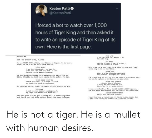 Tiger: He is not a tiger. He is a mullet with human desires.