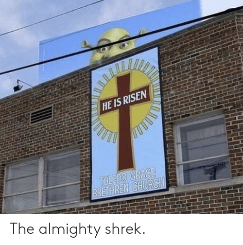 almighty: HE IS RISEN  TOLEDO GRACE  BRETHREN CHURCH The almighty shrek.