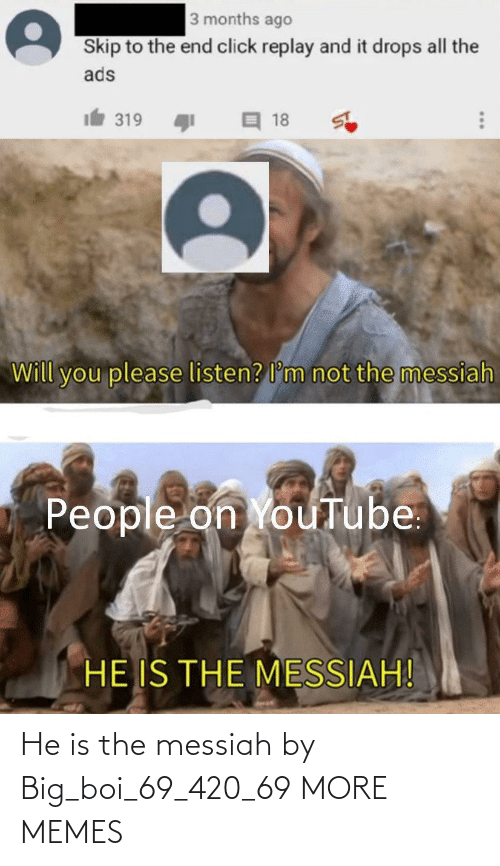 boi: He is the messiah by Big_boi_69_420_69 MORE MEMES