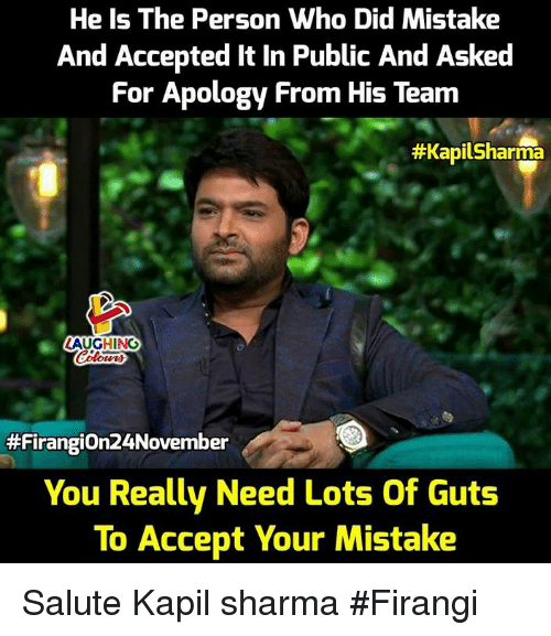 Indianpeoplefacebook, Accepted, and Apology: He Is The Person Who Did Mistake  And Accepted It In Public And Asked  For Apology From His Team  #Kapi!Sharma  #Firangion24November  You Really Need Lots Of Guts  To Accept Your Mistake Salute Kapil sharma  #Firangi