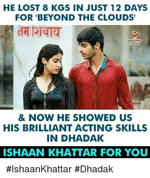 Lost, Brilliant, and Acting: HE LOST 8 KGS IN JUST 12 DAYS  FOR 'BEYOND THE CLOUDS  LAUGHING  & NOW HE SHOWED US  HIS BRILLIANT ACTING SKILLS  IN DHADAK  ISHAAN KHATTAR FOR YOU #IshaanKhattar #Dhadak