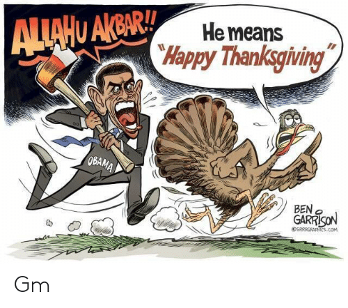 Thanksgiving, Happy, and Com: He means  Happy Thanksgiving  BEN o  GARRİON  ,  @cRRRGRAPHICS , COM Gm