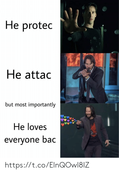 Memes, 🤖, and Bac: He protec  He attac  but most importantly  He loves  everyone bac https://t.co/ElnQOwI8IZ