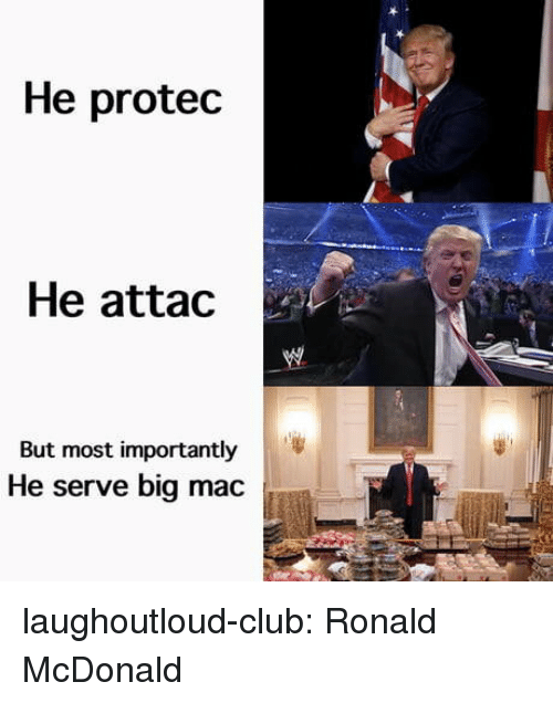 Club, Tumblr, and Blog: He protec  He attac  But most importantly  He serve big mac laughoutloud-club:  Ronald McDonald