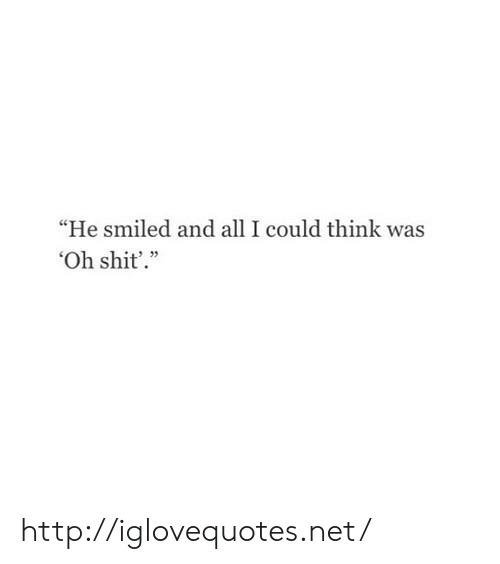 """Shit, Http, and Net: """"He smiled and all I could think was  Oh shit'."""" http://iglovequotes.net/"""