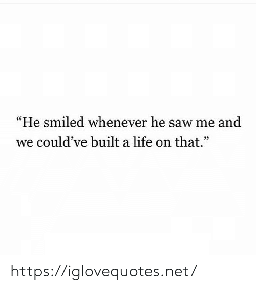 """Life, Saw, and Net: """"He smiled whenever he saw me and  we could've built a life on that."""" https://iglovequotes.net/"""