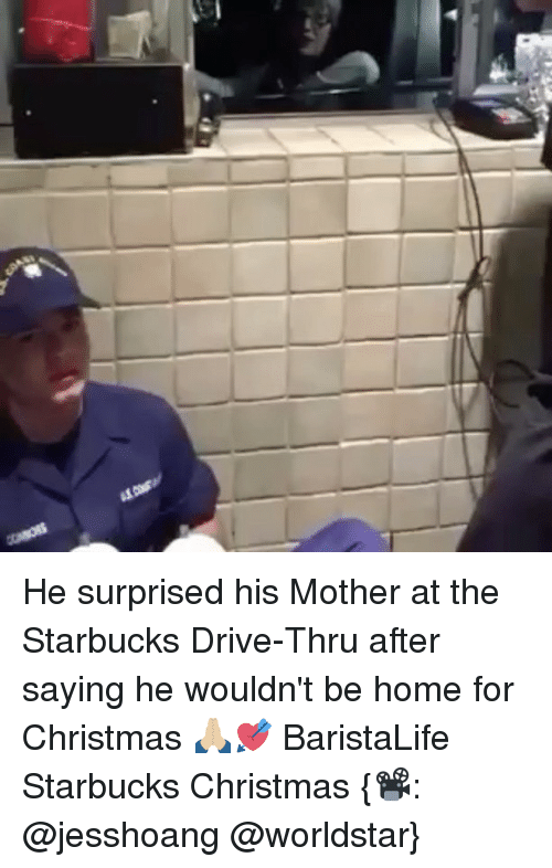 Starbucks, Worldstar, and Barista: He surprised his Mother at the Starbucks Drive-Thru after saying he wouldn't be home for Christmas 🙏🏼💘 BaristaLife Starbucks Christmas {📽: @jesshoang @worldstar}