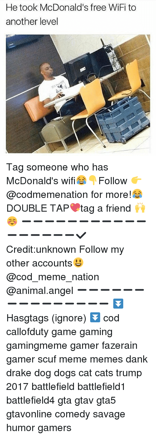 Free Wifi: He took McDonald's free WiFi to  another level Tag someone who has McDonald's wifi😂👇Follow 👉@codmemenation for more!😂DOUBLE TAP💖tag a friend 🙌☺ ➖➖➖➖➖➖➖➖➖➖➖➖➖➖➖➖➖✔Credit:unknown Follow my other accounts😃 @cod_meme_nation @animal.angel ➖➖➖➖➖➖➖➖➖➖➖➖➖➖➖ ⏬ Hasgtags (ignore) ⏬ cod callofduty game gaming gamingmeme gamer fazerain gamer scuf meme memes dank drake dog dogs cat cats trump 2017 battlefield battlefield1 battlefield4 gta gtav gta5 gtavonline comedy savage humor gamers