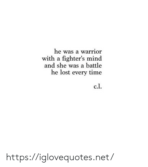 Lost, Time, and Mind: he was a warrior  with a fighter's mind  and she was a battle  he lost every time  c.l https://iglovequotes.net/