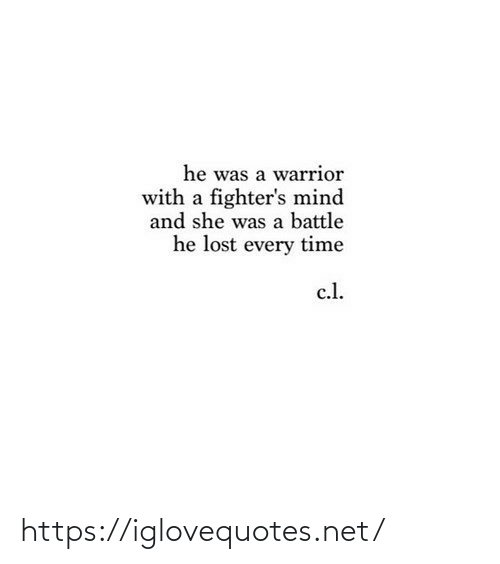 warrior: he was a warrior  with a fighter's mind  and she was a battle  he lost every time  c.l. https://iglovequotes.net/
