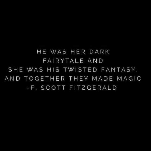 Magic, Her, and Dark: HE WAS HER DARK  FAIRYTALE AND  SHE WAS HIS TWISTED FANTASY.  AND TOGETHER THEY MADE MAGIC  - F. SCOTT FITZGERALD