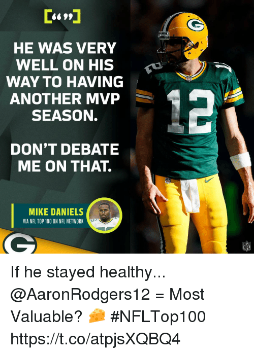 Anaconda, Memes, and Nfl: HE WAS VERY  WELL ON HIS  WAY TO HAVING  ANOTHER MVP  SEASON.  NFL  DON'T DEBATE  ME ON THAT.  MIKE DANIELS  VIA NFL TOP 100 ON NFL NETWORK  NFL If he stayed healthy...  @AaronRodgers12 = Most Valuable? 🧀 #NFLTop100 https://t.co/atpjsXQBQ4