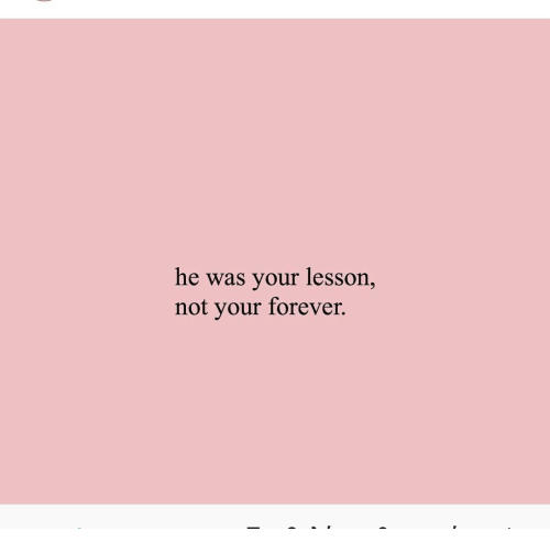 Forever, Not, and Your: he was your lesson,  not your forever.