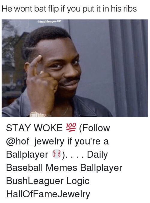 Baseballisms: He wont bat flip if you put it in his ribs  @bush league101 STAY WOKE 💯 (Follow @hof_jewelry if you're a Ballplayer ⚾️). . . . Daily Baseball Memes Ballplayer BushLeaguer Logic HallOfFameJewelry