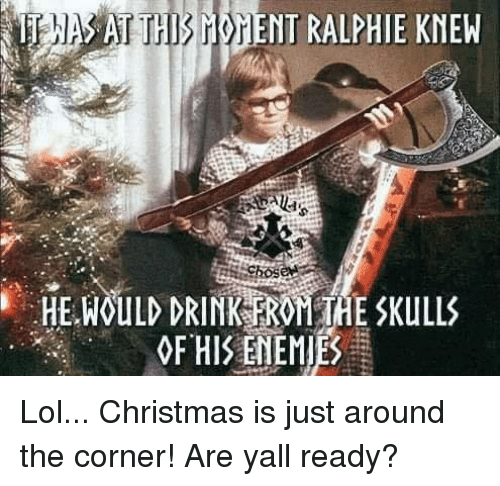 Christmas, Lol, and Memes: HE WOULD DRINK RROM THE SKULLS  OF HIS ENEMIES Lol... Christmas is just around the corner! Are yall ready?
