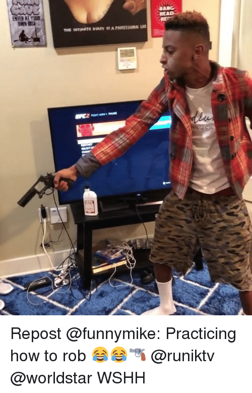Memes, Worldstar, and Wshh: HEA  THE INTIMATE DIARY OF A PROFESSIOHAL LAD Repost @funnymike: Practicing how to rob 😂😂🔫 @runiktv @worldstar WSHH