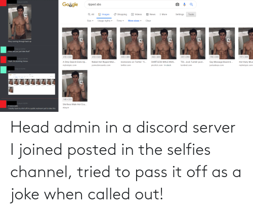 selfies: Head admin in a discord server I joined posted in the selfies channel, tried to pass it off as a joke when called out!