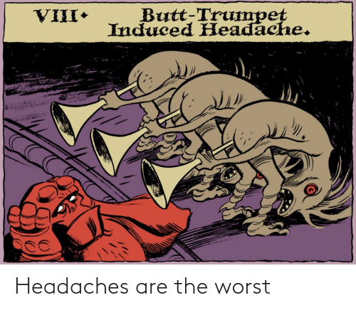 worst: Headaches are the worst