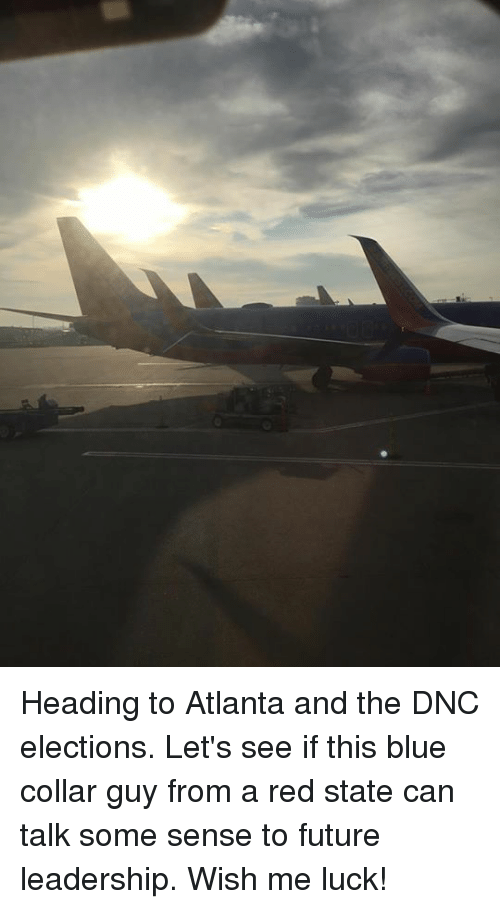 Memes, Blue, and Reds: Heading to Atlanta and the DNC elections. Let's see if this blue collar guy from a red state can talk some sense to future leadership. Wish me luck!