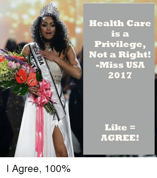 Anaconda, Usa, and Miss Usa: Health Care  IS a  Privilege,  Not a Right!  Miss USA  2017  Like  AGREE! I Agree, 100%