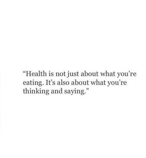 "Health, What, and Thinking: ""Health is not just about what you're  eating. It's also about what you're  thinking and saying  ."""
